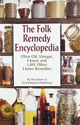 The Folk Remedy Encyclopedia: Olive Oil, Vinegar, Honey and 1,001 Other Home Remedies