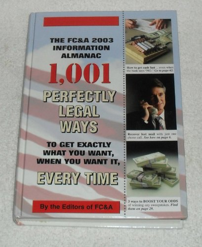 9781890957599: The FC&A 2003 Information Almanac 1,001 Perfectly Legal Ways to Get Exactly What You Want, When You Want It, Every Time