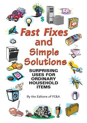 Fast Fixes and Simple Solutions: Surprising Uses for Ordinary Household Items: Publishing, FC&A