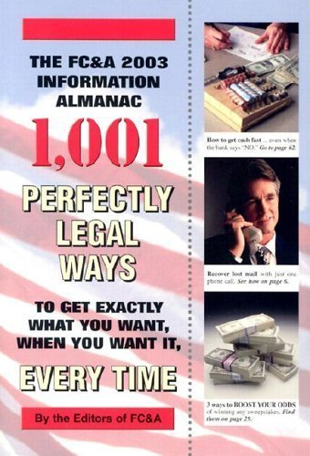 9781890957728: The FC&A 2003 Information Almanac 1,001 Perfectly Legal Ways to get Exactly What You Want, When You Want It, Every Time
