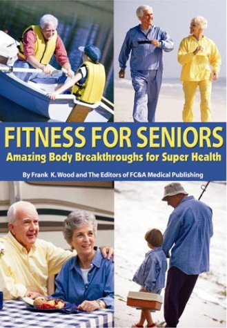 9781890957759: Fitness for Seniors: Amazing Body Breakthroughs for Super Health