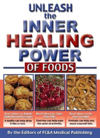 Unleash the Inner Healing Power of Foods (1890957771) by FC&A Medical Publishing