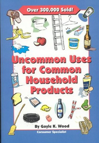 Uncommon Uses for Common Household Products (1890957852) by Gayle K. Wood