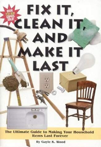 9781890957889: Fix It, Clean It, and Make It Last: The Ultimate Guide to Making Your Household Items Last Forever