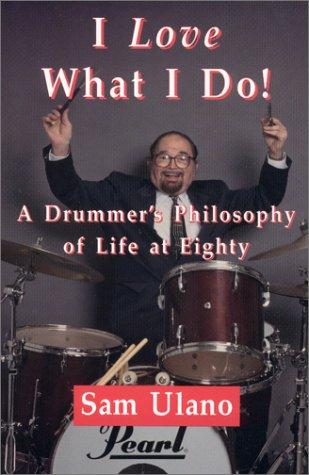 I Love What I Do!: A Drummer: Sam Ulano