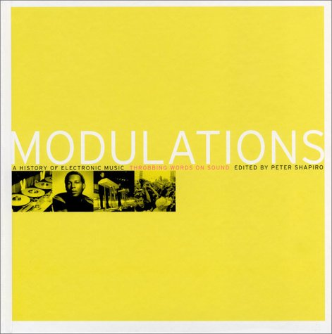 Modulations: A History of Electronic Music: Throbbing Words on Sound: Peter Shapiro