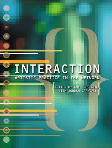 Interaction: Artistic Practice in the Network.: Amy Scholder; Jordan Crandall (Editors).