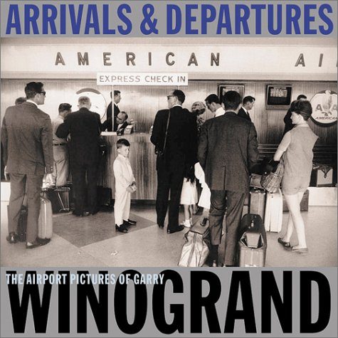 9781891024474: Winogrand Gary - Arrivals & Departures: The Airport Pictures