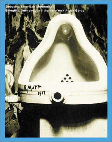 Debating American Modernism: Stieglitz, Duchamp & The New York Avant-garde: Balken, Debra ...