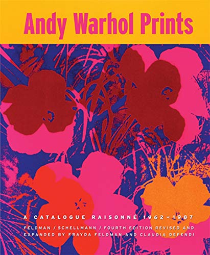 ANDY WARHOL PRINTS. A CATALOGUE RAISONNE 1962-1987.: FRAYDA FELDMAN, CLAUDIA DEFENDI