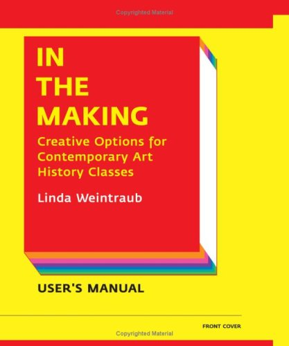 In the Making: Creative Options for Contemporary Art History Classes/Creative Options for Studio Art Classes (9781891024733) by Linda Weintraub