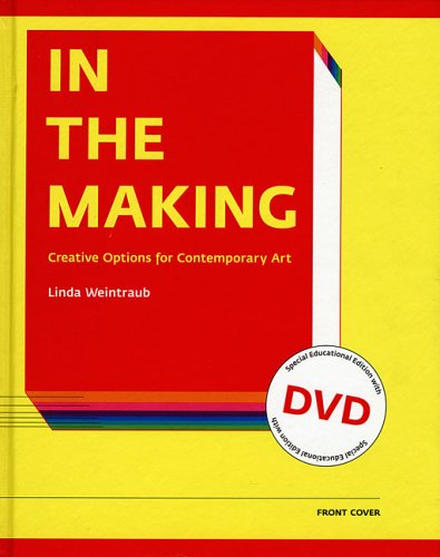 In the Making: Creative Options for Contemporary Art: Special Institutional Edition with DVD (9781891024887) by Weintraub Linda