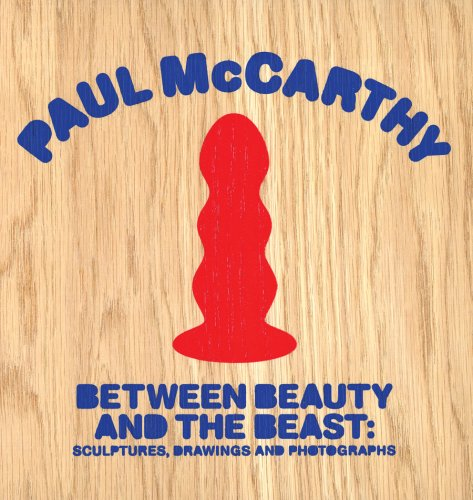 9781891027239: Paul McCarthy: Between Beauty and the Beast: Sculptures, Drawings and Photographs