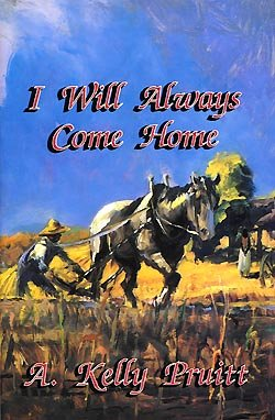 I Will Always Come Home: A. Kelly Pruitt