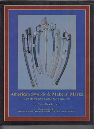 American swords & maker's marks: A photographic guide for collectors: Furr , Clegg Donald