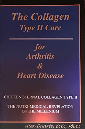 9781891036118: The collagen type II cure for arthritis & heart disease: Chicken sternal collagen type II, the nuri-medical revelation of the millennium