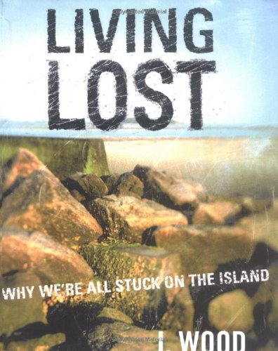 Living Lost: Why We're All Stuck on the Island: J. Wood