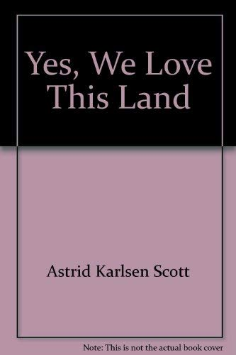 Yes, We Love This Land (9781891096051) by Astrid Karlsen Scott