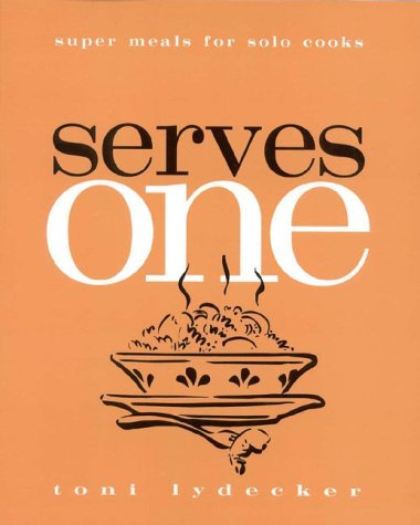 9781891105012: Serves One: Super Meals for Solo Cooks