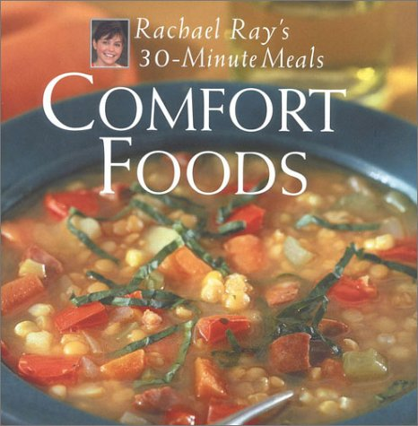Comfort Foods: Rachael Ray 30-Minute Meals: Rachael Ray