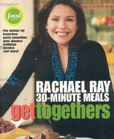 Get Togethers: Rachael Ray 30-Minute Meals: Ray, Rachael