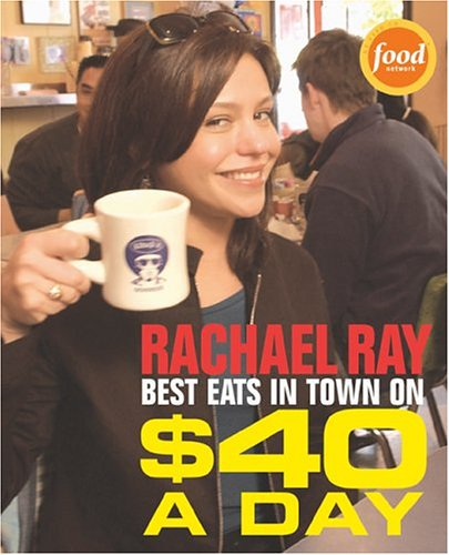 9781891105173: Rachael Ray: Best Eats in Town on $40 A Day
