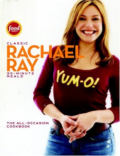 Classic 30-Minute Meals: The All-Occasion Cookbook: Ray, Rachael