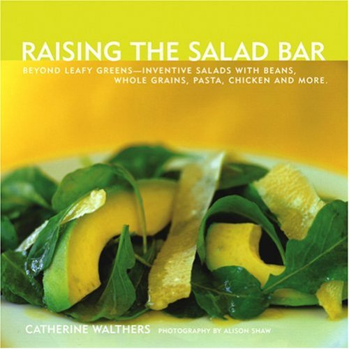 Raising the Salad Bar: Beyond Leafy Greens--Inventive: Walthers, Catherine