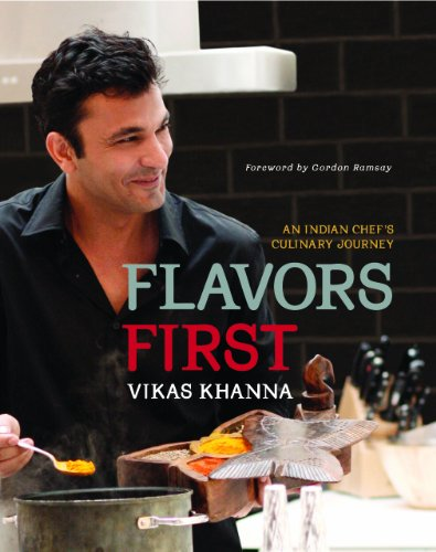 Flavors First: An Indian Chef's Culinary Journey: Khanna, Vikas