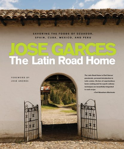 The Latin Road Home: Savoring the Foods of Ecuador, Spain, Cuba, Mexico, and Peru (Hardcover): Jose...