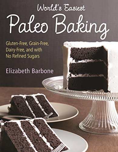 9781891105579: World's Easiest Paleo Baking: Beloved Treats Made Gluten-Free, Grain-Free, Dairy-Free, and with No Refined Sugars