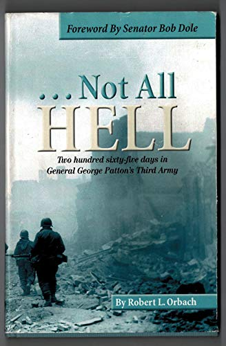 Not all hell: Two hundred sixty-five days in General George Patton's Third Army: Robert Orbach