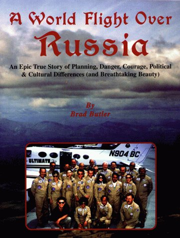 A World Flight Over Russia/ an Epic True Story of planning, danger, Courage, Political & ...
