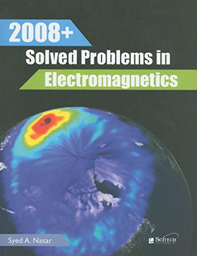 2008+ Solved Problems in Electromagnetics: Syed Nasar