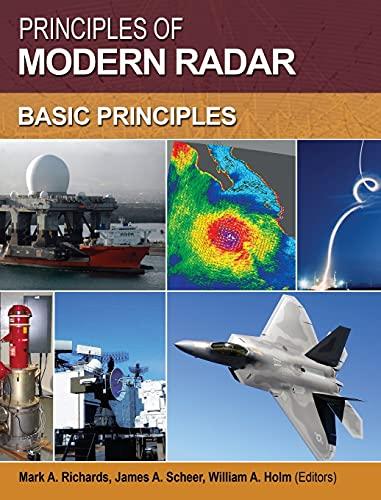 Principles of Modern Radar: Basic Principles: Basic Principles v. 1: M. A. Richards, Mark A. ...
