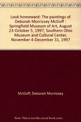 Look Homeward.The Paintings of Deborah Morrissey McGoff - SIGNED: McGoff, Deborah Morrissey
