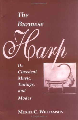 9781891134043: The Burmese Harp: Its Classical Music, Tunings, & Modes (Northern Illinois University Monograph Series on Southeast Asia, No. 1)