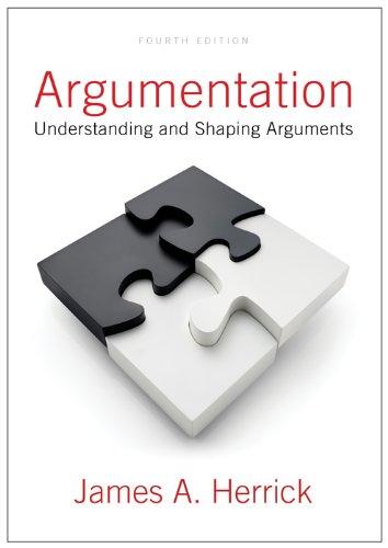 Argumentation: Understanding and Shaping Arguments: James A. Herrick