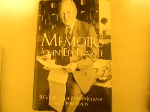 Memoirs: 50 years at the Courier-Journal and: Pearce, John Ed
