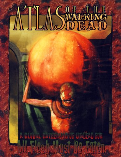9781891153303: Atlas of the Walking Dead: A Global Gathering of Undead for All Flesh Must Be Eaten