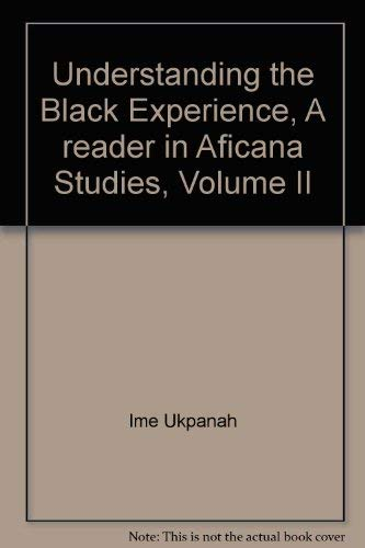 Understanding the Black Experience, A reader in Aficana Studies, Volume II: Ime Ukpanah