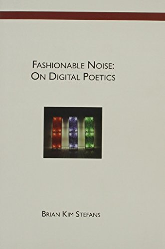 Fashionable Noise: On Digital Poetics: Stefans, Brian Kim