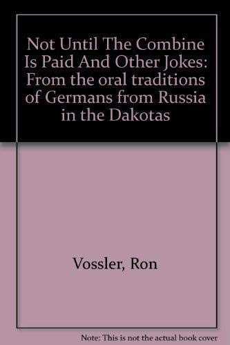 9781891193200: Not Until The Combine Is Paid And Other Jokes: From the oral traditions of Germans from Russia in the Dakotas