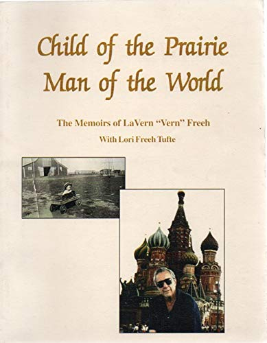 """Child of the Prairie - Man of the World -- The Memoirs of LaVern """"Vern"""" Freeh: Freeh, ..."""