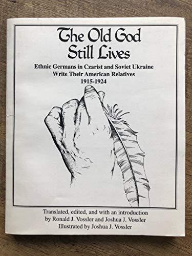 The Old God Still Lives: Ethnic Germans in Czarist and Soviet Ukraine Write Their American ...