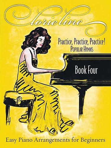 Lorie Line - Practice, Practice, Practice! Book Four: Popular Hymns: Easy Piano Arrangements for ...