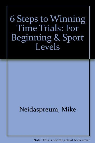 9781891200021: 6 Steps to Winning Time Trials: For Beginning & Sport Levels