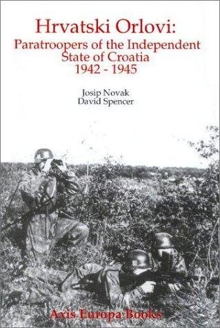 Hrvatski Orlovi: Paratroopers of the Independent State of Croatia, 1942-1945: Novak, Josip, Spencer...