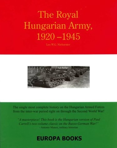 The Royal Hungarian Army, 1920-1945, Volume 1: Niehorster, Leo G.