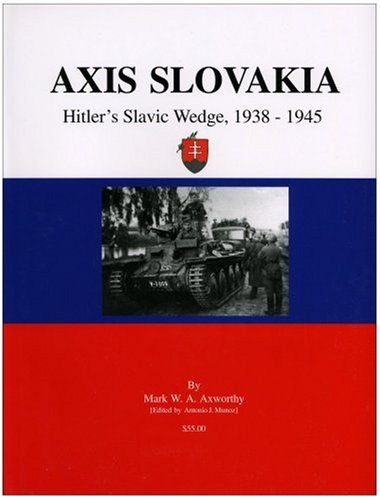 AXIS SLOVAKIA : Hitler's Slavic Wedge, 1938-1945: Axworthy, Mark W.A.